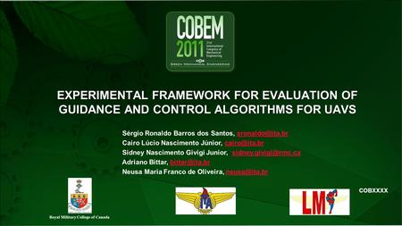 COBXXXX EXPERIMENTAL FRAMEWORK FOR EVALUATION OF GUIDANCE AND CONTROL ALGORITHMS FOR UAVS Sérgio Ronaldo Barros dos Santos,