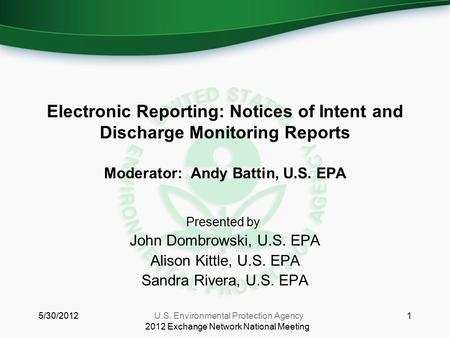Electronic Reporting: Notices of Intent and Discharge Monitoring Reports Moderator: Andy Battin, U.S. EPA Presented by: John Dombrowski, U.S. EPA Alison.