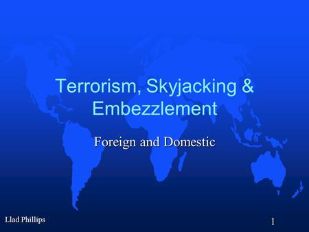 Llad Phillips 1 Terrorism, Skyjacking & Embezzlement Foreign and Domestic.