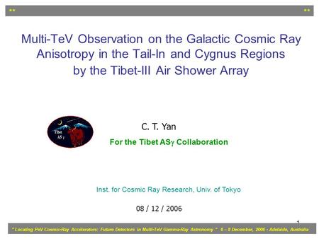 1 Multi-TeV Observation on the Galactic Cosmic Ray Anisotropy in the Tail-In and Cygnus Regions by the Tibet-III Air Shower Array C. T. Yan 08 / 12 / 2006.