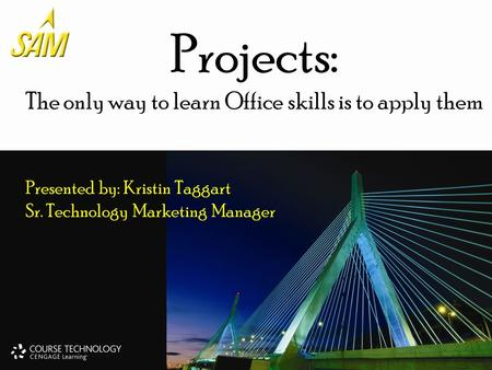 Projects: The only way to learn Office skills is to apply them Presented by: Kristin Taggart Sr. Technology Marketing Manager.