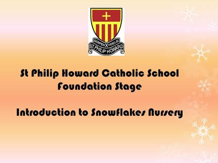 St Philip Howard Catholic School Foundation Stage Introduction to Snowflakes Nursery.
