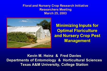 Minimizing Inputs for Optimal Floriculture and Nursery Crop Pest Management Kevin M. Heinz & Fred Davies Departments of Entomology & Horticultural Sciences.