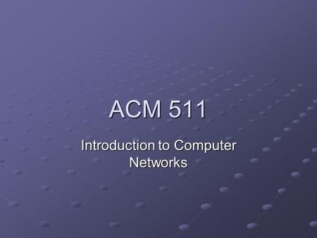 ACM 511 Introduction to Computer Networks. Computer Networks.