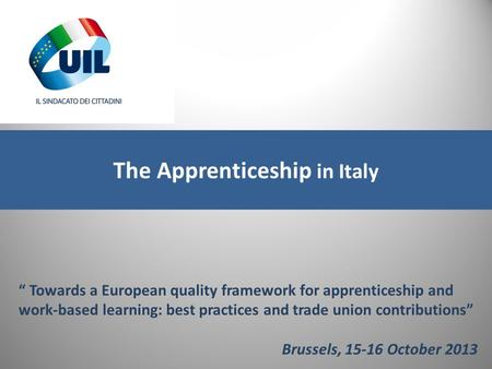 "The Apprenticeship in Italy "" Towards a European quality framework for apprenticeship and work-based learning: best practices and trade union contributions"""