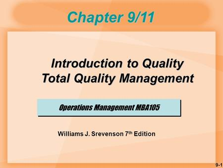 9-1 Operations Management MBA105 Chapter 9/11 Williams J. Srevenson 7 th Edition Introduction to Quality Total Quality Management.