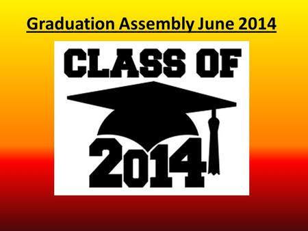 Graduation Assembly June 2014. Prom Marriott Waterfront Hotel Sunday, June 15 th 7pm – 12am.
