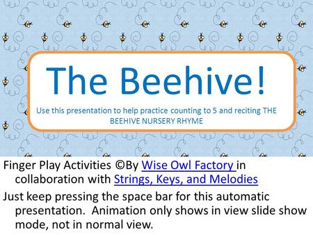 The Beehive! Use this presentation to help practice counting to 5 and reciting THE BEEHIVE NURSERY RHYME Finger Play Activities ©By Wise Owl Factory in.