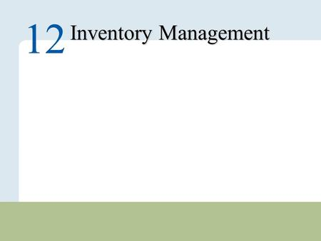12 – 1 Copyright © 2010 Pearson Education, Inc. Publishing as Prentice Hall. Inventory Management 12.