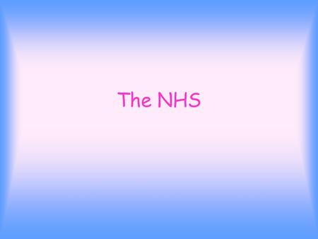 The NHS. Introduction! I am going to explain how the NHS is organised. What the main services of the NHS are. About the people that work the NHS.