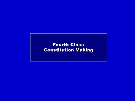 Fourth Class Constitution Making. Constitution Constituent Power How?: Procedure Decentralization Centralization Step by Step International Community.