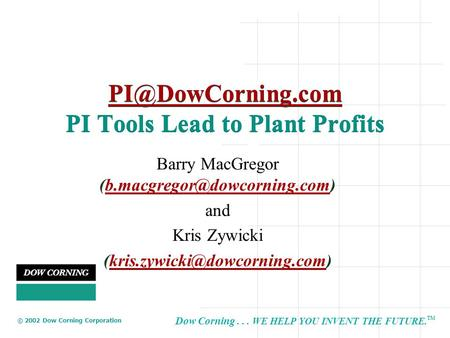 Dow Corning... WE HELP YOU INVENT THE FUTURE. TM © 2002 Dow Corning Corporation  PI Tools Lead to Plant Profits