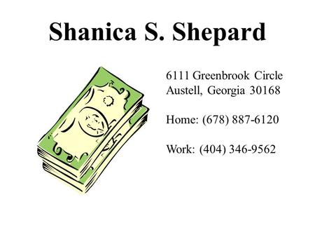 Shanica S. Shepard 6111 Greenbrook Circle Austell, Georgia 30168 Home: (678) 887-6120 Work: (404) 346-9562.
