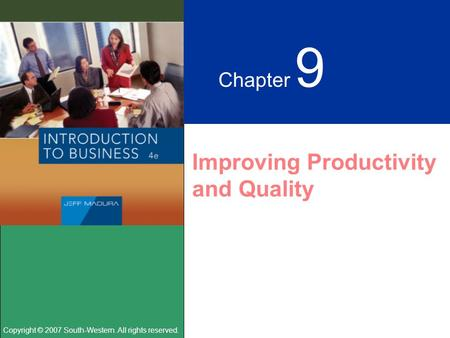 Copyright © 2007 South-Western. All rights reserved. Chapter 9 Improving Productivity and Quality.