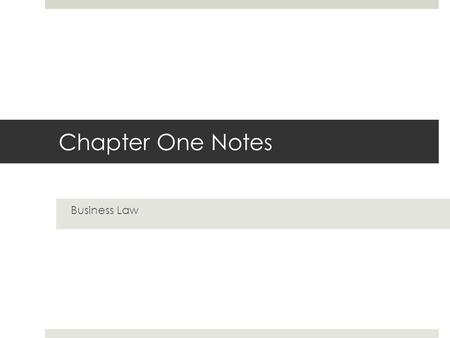 Chapter One Notes Business Law. Section One Laws and Legal Systems.
