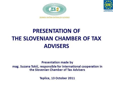 PRESENTATION OF THE SLOVENIAN CHAMBER OF TAX ADVISERS Presentation made by mag. Suzana Tokić, responsible for international cooperation in the Slovenian.