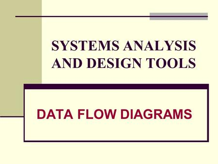 SYSTEMS ANALYSIS AND DESIGN TOOLS DATA FLOW DIAGRAMS.