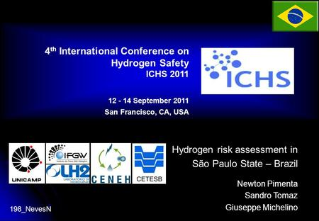 Hydrogen risk assessment in São Paulo State – Brazil Newton Pimenta Sandro Tomaz Giuseppe Michelino 4 th International Conference on Hydrogen Safety ICHS.