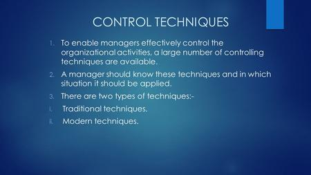 CONTROL TECHNIQUES To enable managers effectively control the organizational activities, a large number of controlling techniques are available. A manager.