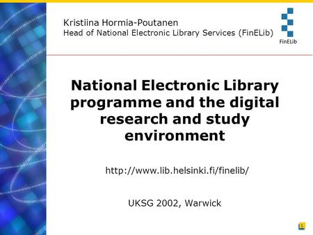Kristiina Hormia-Poutanen Head of National Electronic Library Services (FinELib) National Electronic Library programme and the digital research and study.