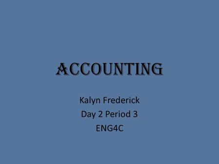 Accounting Kalyn Frederick Day 2 Period 3 ENG4C. Colleges St. James Campus.