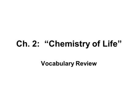 "Ch. 2: ""Chemistry of Life"" Vocabulary Review. Matching 1. ion c. atom or molecule that has lost or gained one or more electrons 2. atom a. smallest unit."