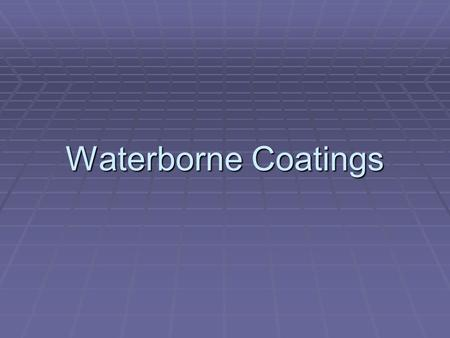 Waterborne Coatings.  Europe  U.S. Original Equipment Manufacturing  Refinishing  California  Primers  European cars  Eastern U.S. – base-coats.