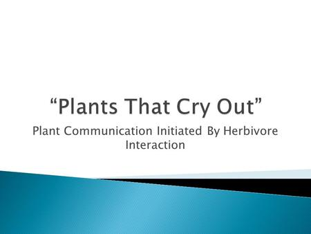 Plant Communication Initiated By Herbivore Interaction.