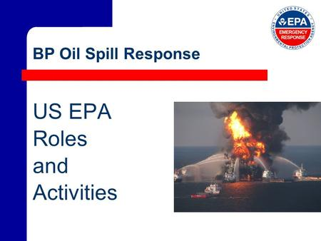 BP Oil Spill Response US EPA Roles and Activities.