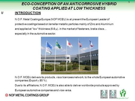ECO-CONCEPTION OF AN ANTICORROSIVE HYBRID COATING APPLIED AT LOW THICKNESS I/INTRODUCTION N.O.F. Metal Coatings Europe (NOF MCEU) is at present the European.