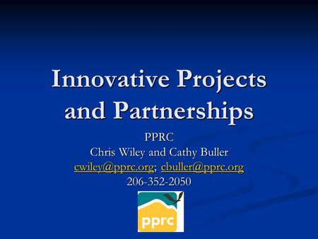 Innovative Projects and Partnerships PPRC Chris Wiley and Cathy Buller