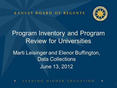 Program Inventory and Program Review for Universities Marti Leisinger and Elenor Buffington, Data Collections June 13, 2012 1.