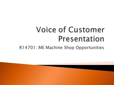 R14701: ME Machine Shop Opportunities.  Goal ◦ Top rated ME program and ME machine shop in the nation and eventually the world.  Objectives ◦ Identify.