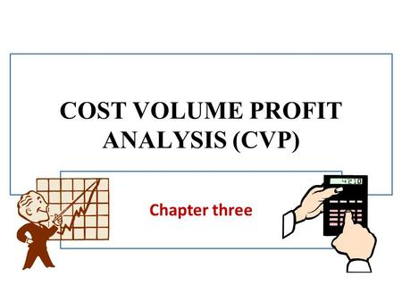 COST VOLUME PROFIT ANALYSIS (CVP) Chapter three. Essentials of CVP Analysis Cost – Volume – Profit (CVP) analysis studies the behavior and relationship.