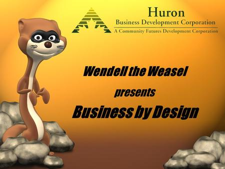 Wendell the Weasel presents Business by Design presents Business by Design.