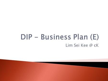 Lim Sei cK.  Allocate the time you need to do certain parts of the Business Plan - Use calendar / Planner / Diary / Journal - Create a deadline.