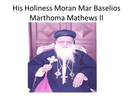 His Holiness Moran Mar Baselios Marthoma Mathews II.