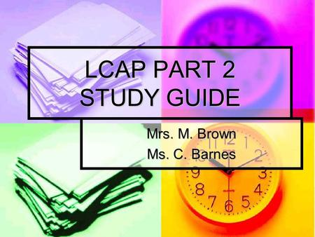 LCAP PART 2 STUDY GUIDE Mrs. M. Brown Ms. C. Barnes.