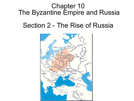 Chapter 10 The Byzantine Empire and Russia Section 2 - The Rise of Russia.