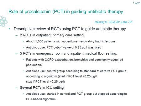 Role of procalcitonin (PCT) in guiding antibiotic therapy Descriptive review of RCTs using PCT to guide antibiotic therapy –2 RCTs in outpatient primary.