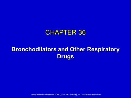 Mosby items and derived items © 2007, 2005, 2002 by Mosby, Inc., an affiliate of Elsevier Inc. CHAPTER 36 Bronchodilators and Other Respiratory Drugs.