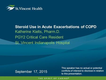 Steroid Use in Acute Exacerbations of COPD Katherine Kielts, Pharm.D. PGY2 Critical Care Resident St. Vincent Indianapolis Hospital September 17, 2015.