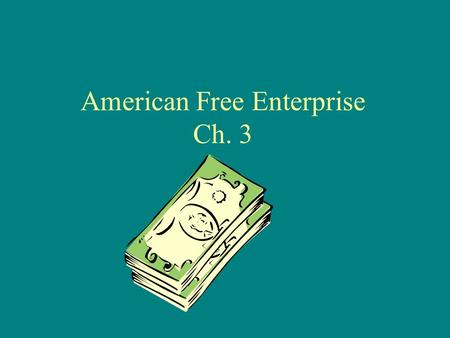 American Free Enterprise Ch. 3. Principles of Free Enterprise Profit Motive Open Opportunity –aka. Equality of Opportunity Economic Rights –Legal Equality.