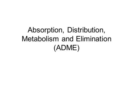 Absorption, Distribution, Metabolism and Elimination (ADME)