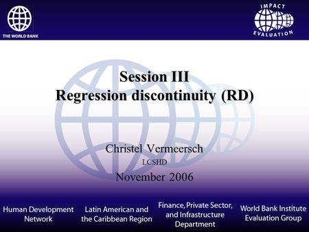 Session III Regression discontinuity (RD) Christel Vermeersch LCSHD November 2006.