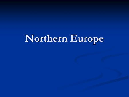 Northern Europe. Countries in Northern Europe United Kingdom, Ireland, and the Nordic countries United Kingdom, Ireland, and the Nordic countries Nordic.