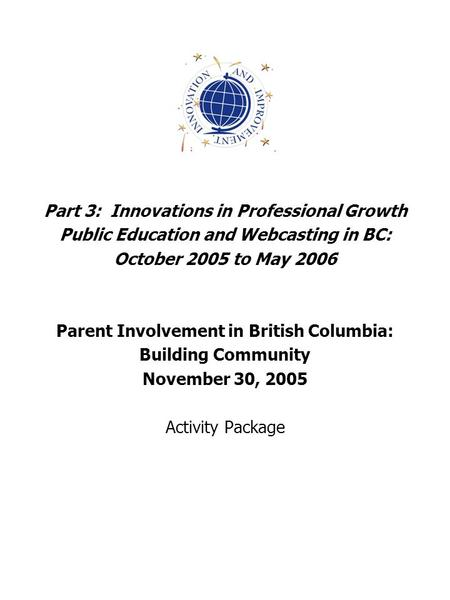 Part 3: Innovations in Professional Growth Public Education and Webcasting in BC: October 2005 to May 2006 Parent Involvement in British Columbia: Building.