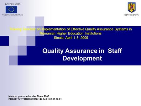 Quality Assurance in Staff Development Training Seminar on Implementation of Effective Quality Assurance Systems in Romanian Higher Education Institutions.