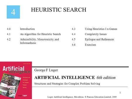 George F Luger ARTIFICIAL INTELLIGENCE 6th edition Structures and Strategies for Complex Problem Solving HEURISTIC SEARCH Luger: Artificial Intelligence,