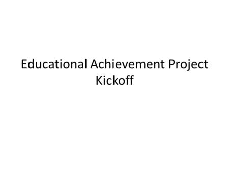 Educational Achievement Project Kickoff. Goals Develop an initial technical specification for the exchange of educational achievement data across medical.